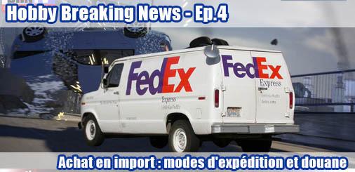 Hobby Breaking News Ep.4 - Achat en import : modes d'expédition et douane
