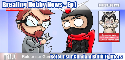 Hobby Breaking News Ep.1 - Retour sur Gundam Build Fighters