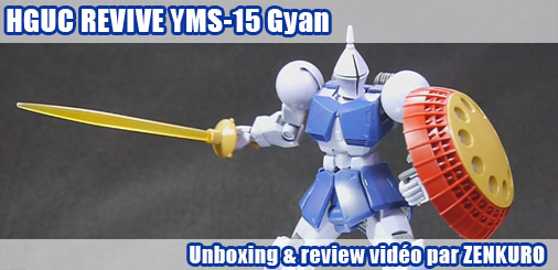 Unboxing + review vidéo - HGUC REVIVE YMS-15 Gyan