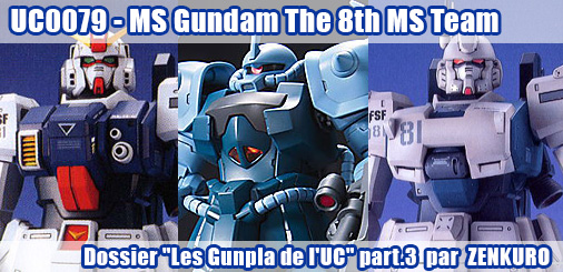 Les Gunpla de l'UC, Part.3 - UC0079 - MS Gundam The 8th MS Team